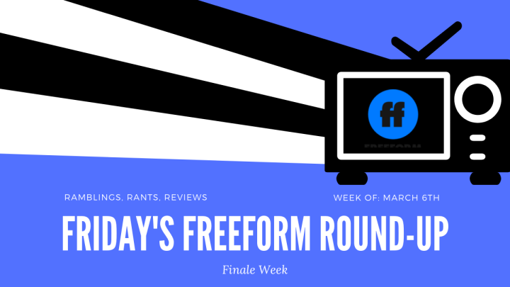 Friday's Freeform Round-Up: Finale Edition